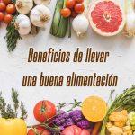 Beneficios de llevar una buena alimentación
