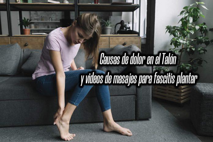 Causas de dolor en el Talón y videos de masajes para fascitis plantar