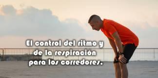 El control del ritmo y de la respiración para los corredores.