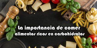 La importancia de comer alimentos ricos en carbohidratos