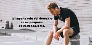 La importancia del descanso en un programa de entrenamiento.