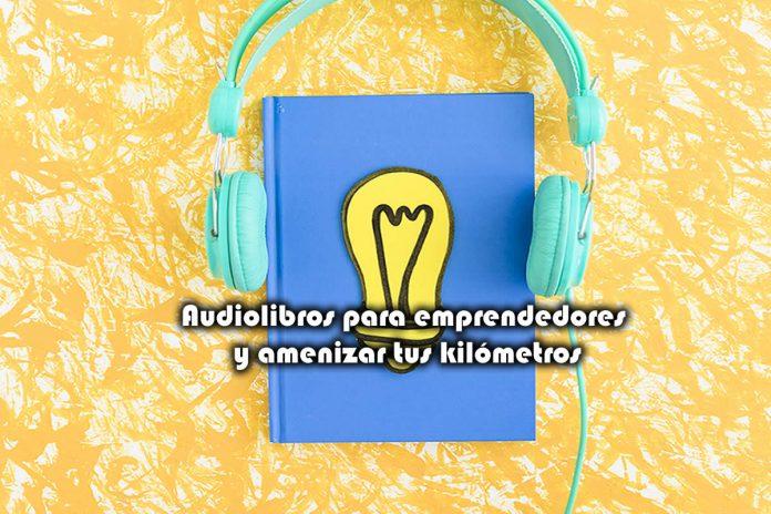 Audio libros para emprendedores y amenizar tus kilómetros