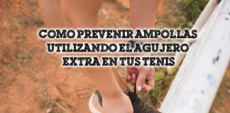 Como prevenir ampollas utilizando el agujero extra en tus tenis